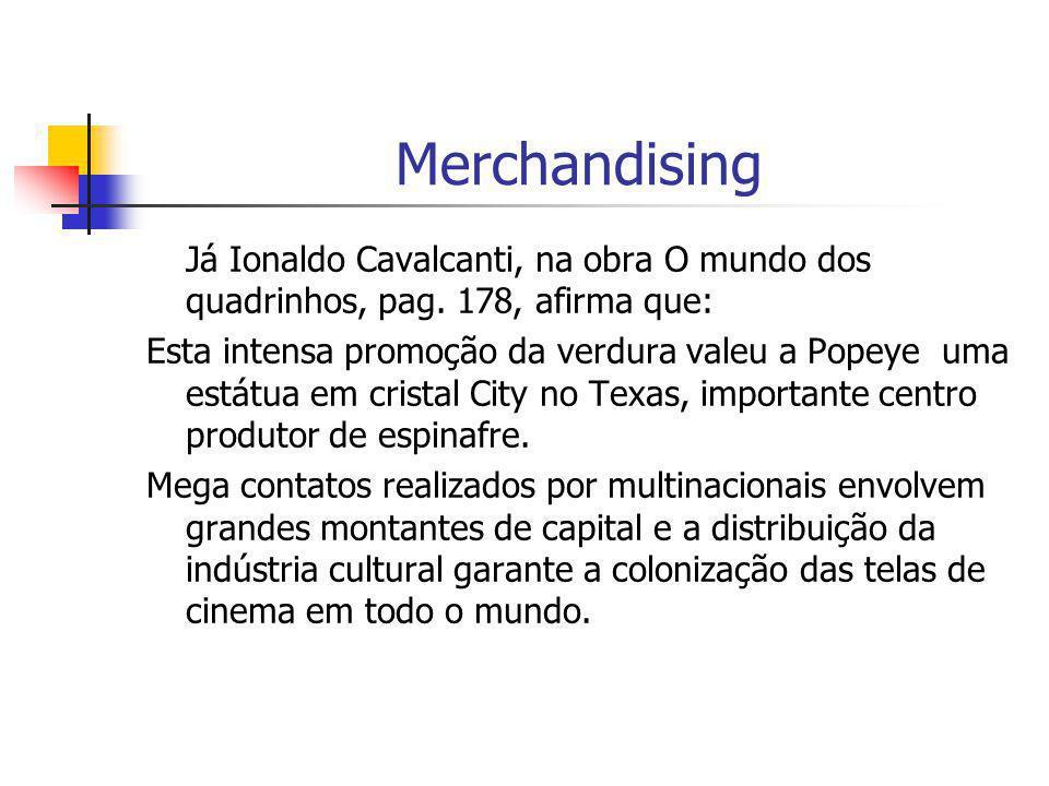 Merchandising Já Ionaldo Cavalcanti, na obra O mundo dos quadrinhos, pag. 178, afirma que: