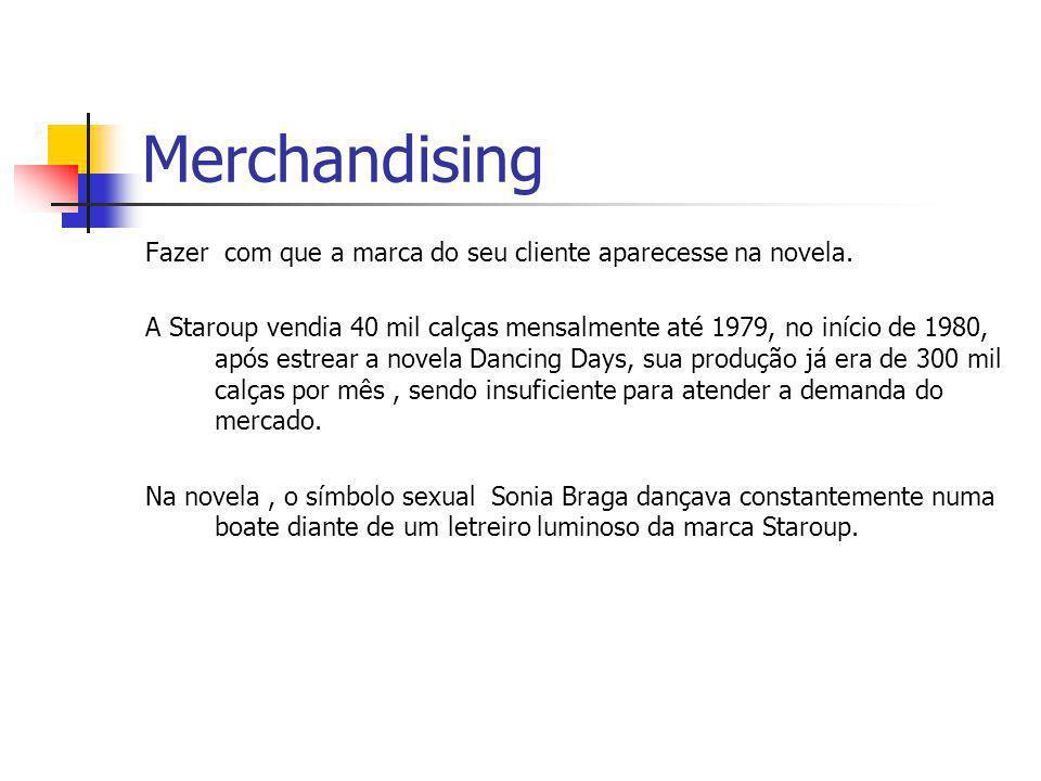 Merchandising Fazer com que a marca do seu cliente aparecesse na novela.