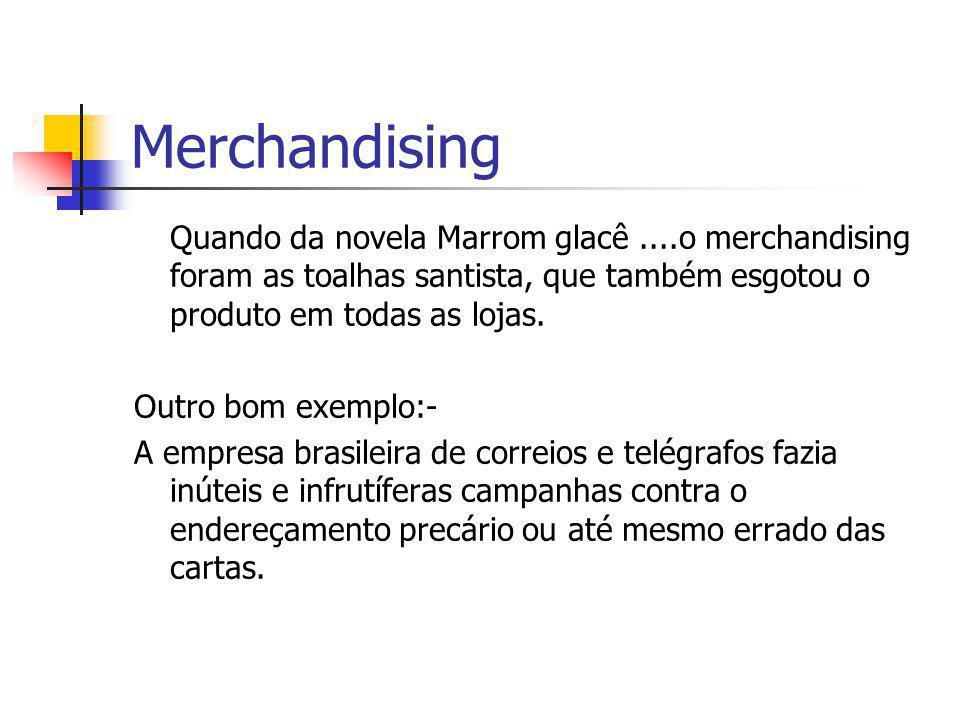 Merchandising Quando da novela Marrom glacê ....o merchandising foram as toalhas santista, que também esgotou o produto em todas as lojas.