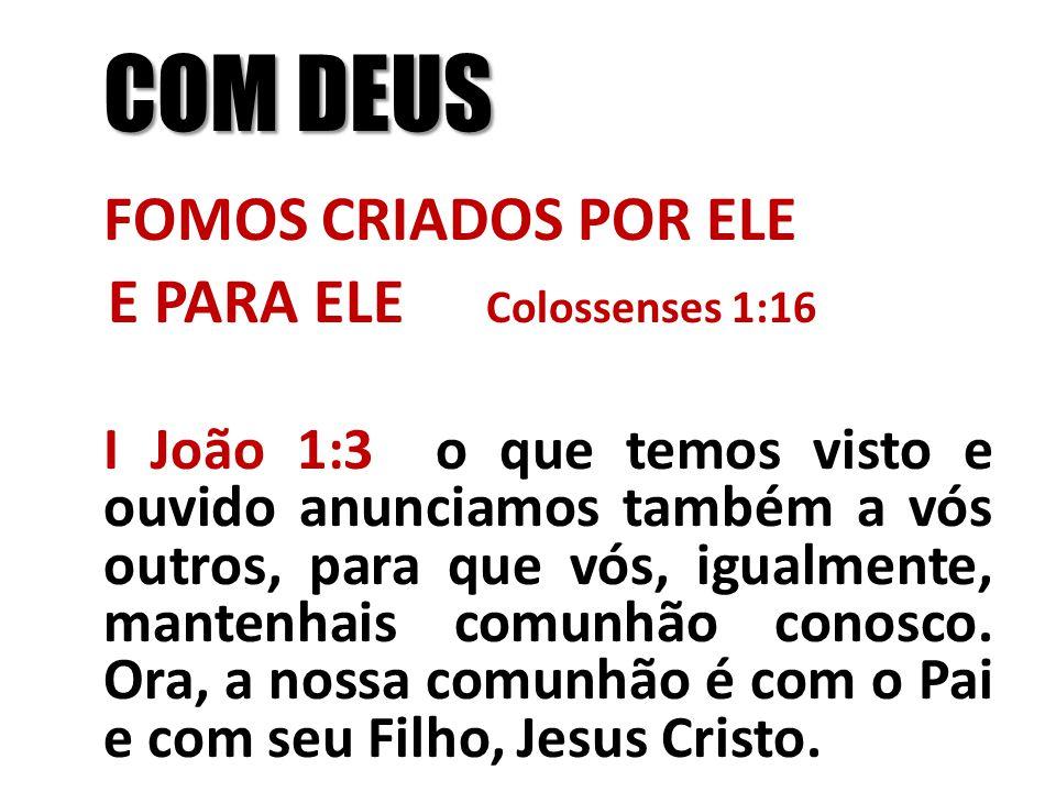 COM DEUS FOMOS CRIADOS POR ELE E PARA ELE Colossenses 1:16