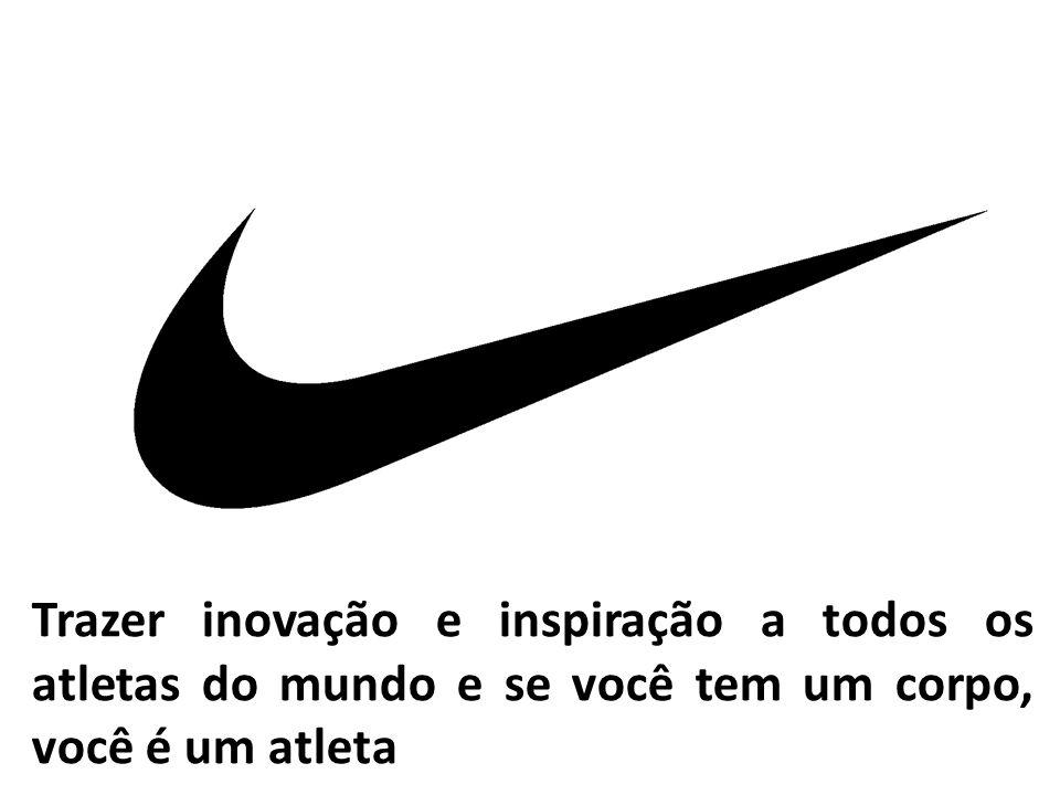Trazer inovação e inspiração a todos os atletas do mundo e se você tem um corpo, você é um atleta
