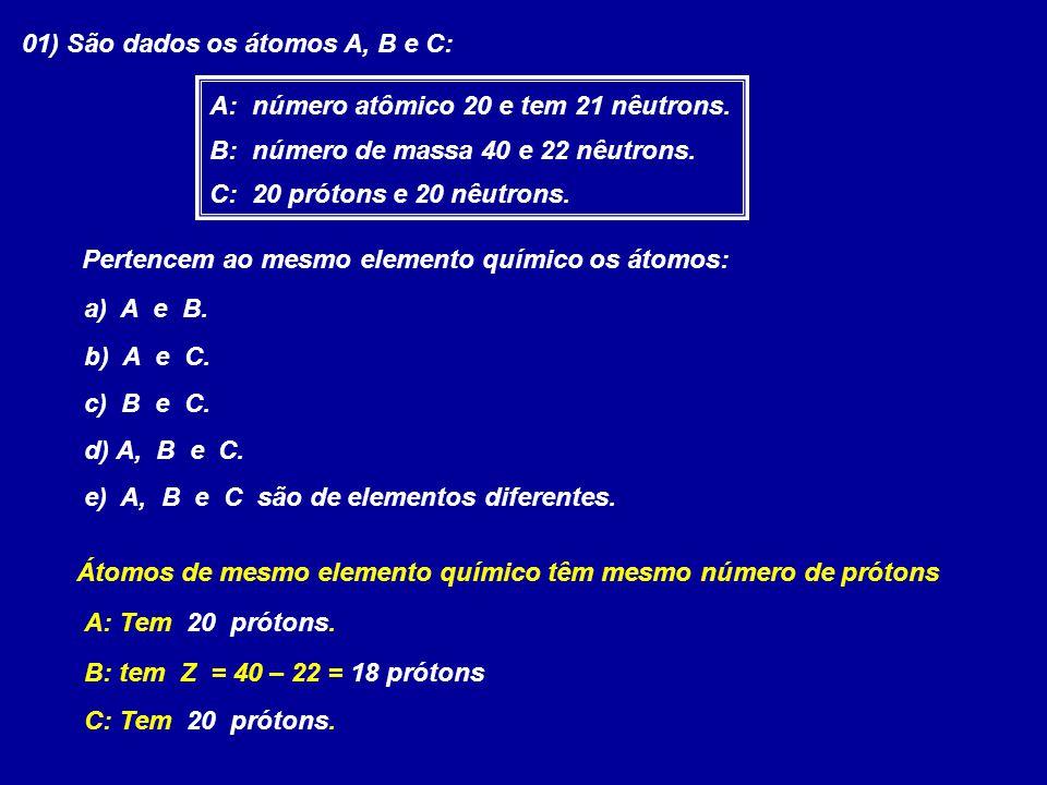 01) São dados os átomos A, B e C: