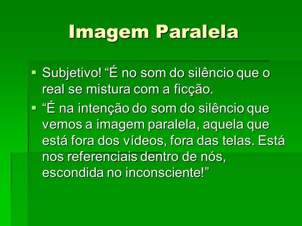 Imagem Paralela Subjetivo! É no som do silêncio que o real se mistura com a ficção.