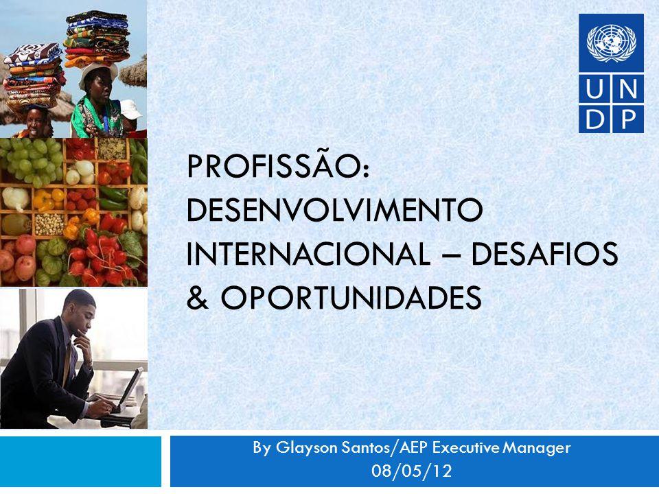 PROFISSÃO: DESENVOLVIMENTO INTERNACIONAL – DESAFIOS & OPORTUNIDADES