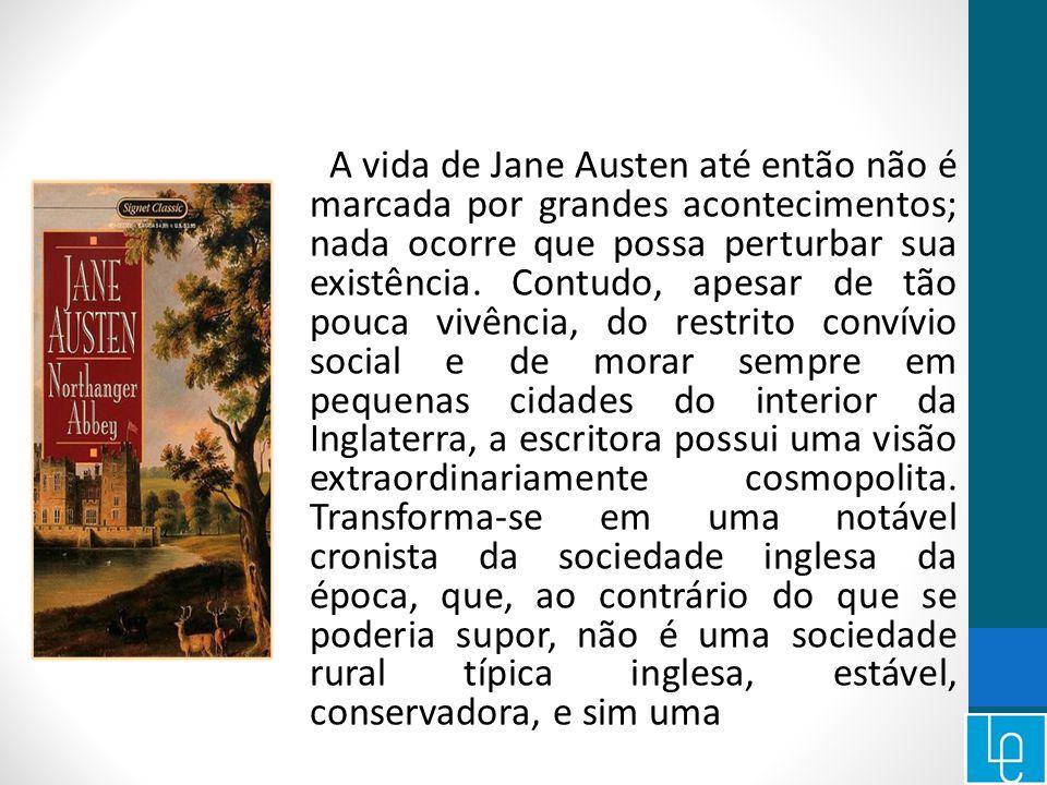 A vida de Jane Austen até então não é marcada por grandes acontecimentos; nada ocorre que possa perturbar sua existência.