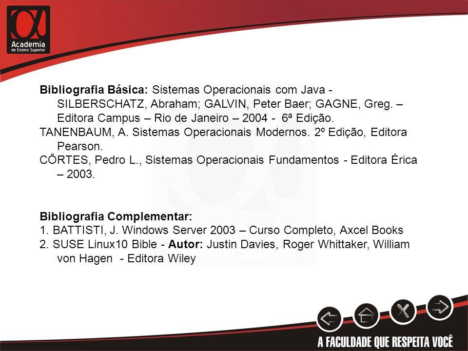 Bibliografia Básica: Sistemas Operacionais com Java - SILBERSCHATZ, Abraham; GALVIN, Peter Baer; GAGNE, Greg. – Editora Campus – Rio de Janeiro – 2004 - 6ª Edição.
