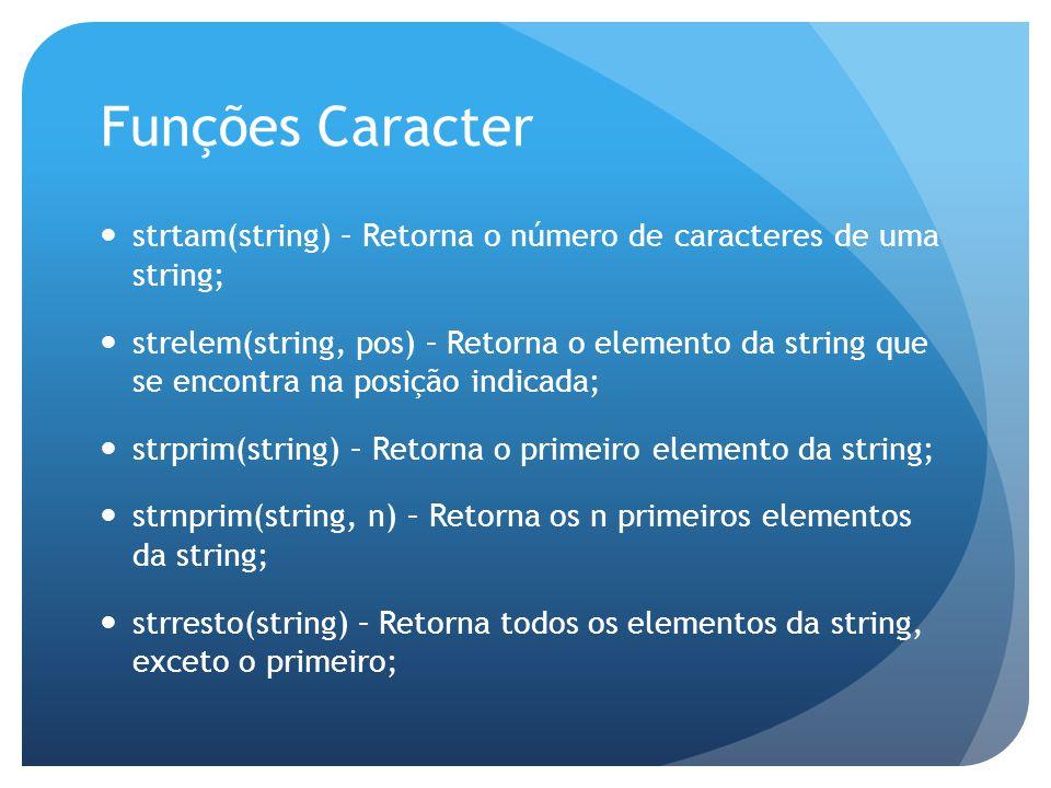 Funções Caracter strtam(string) – Retorna o número de caracteres de uma string;