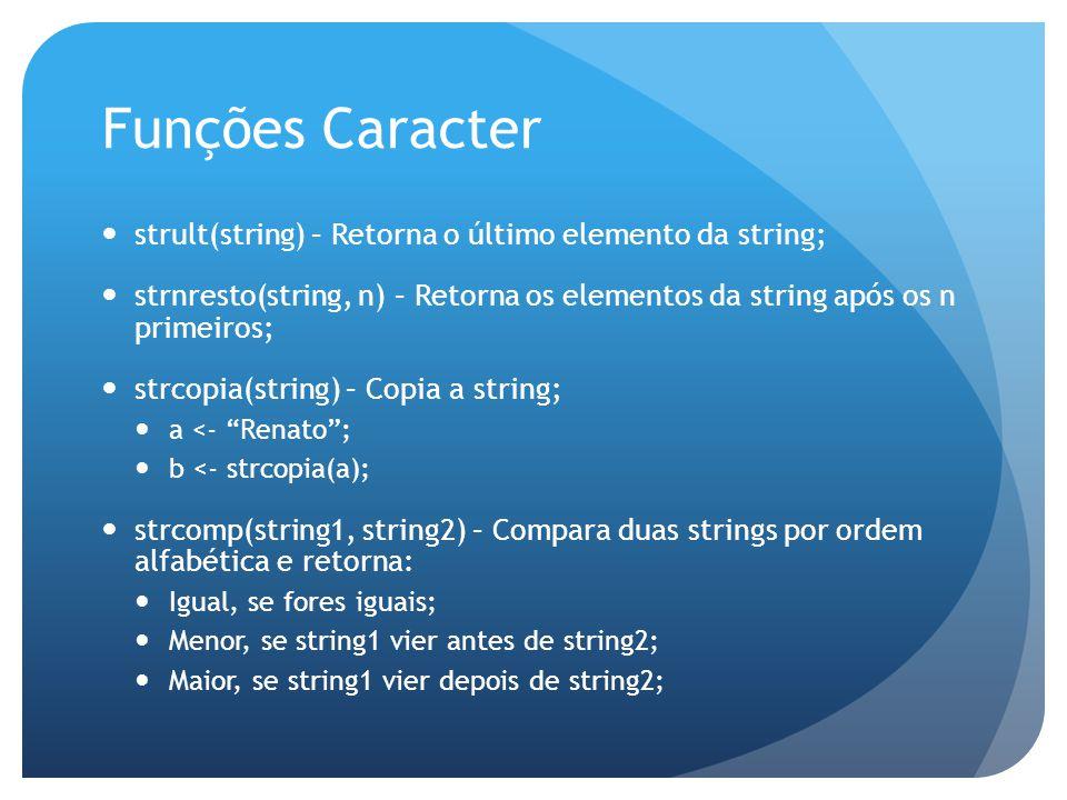 Funções Caracter strult(string) – Retorna o último elemento da string;
