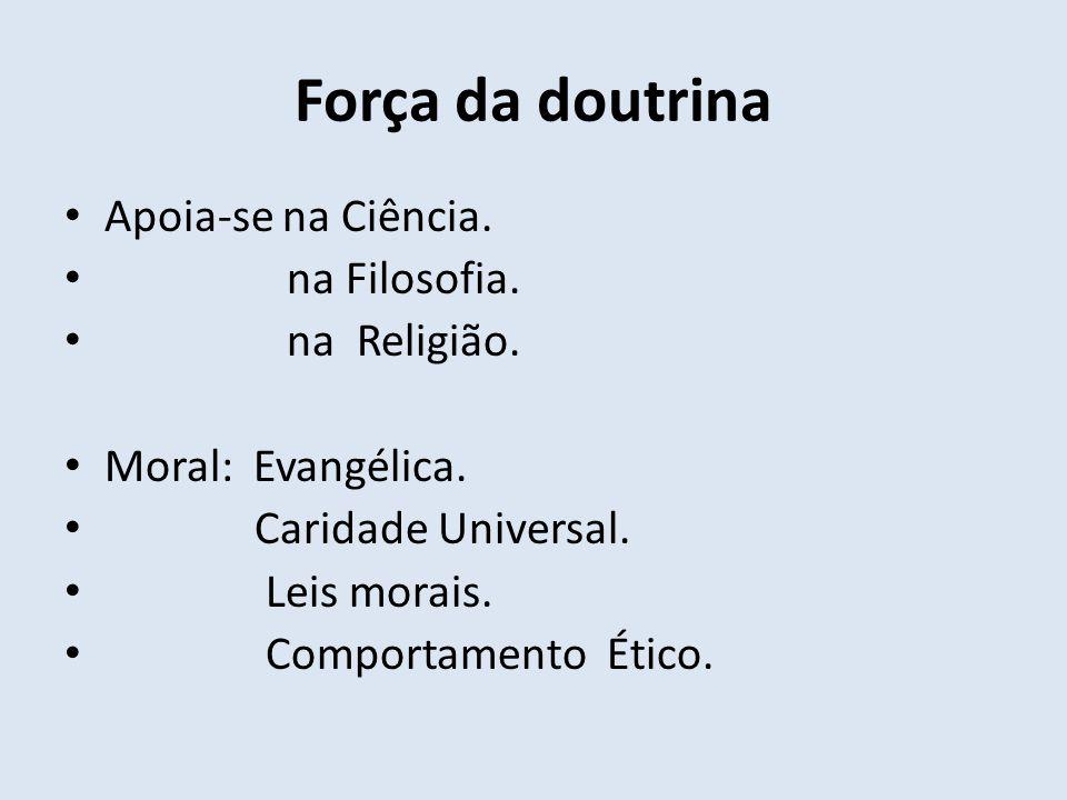 Força da doutrina Apoia-se na Ciência. na Filosofia. na Religião.