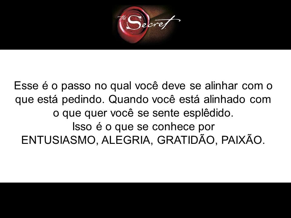 Isso é o que se conhece por ENTUSIASMO, ALEGRIA, GRATIDÃO, PAIXÃO.