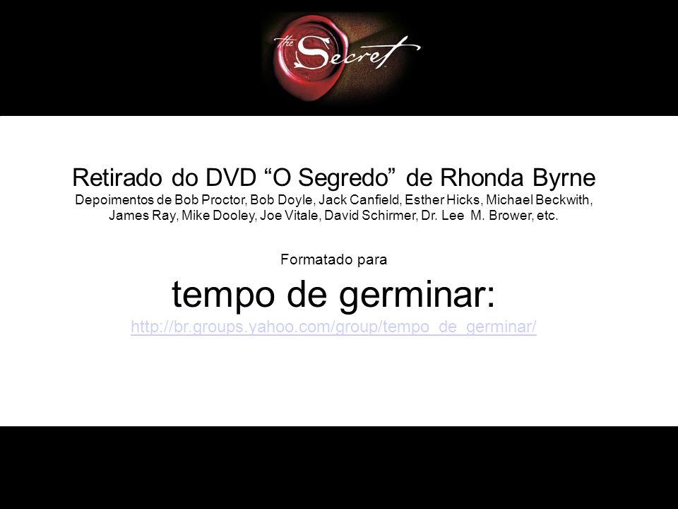 Retirado do DVD O Segredo de Rhonda Byrne
