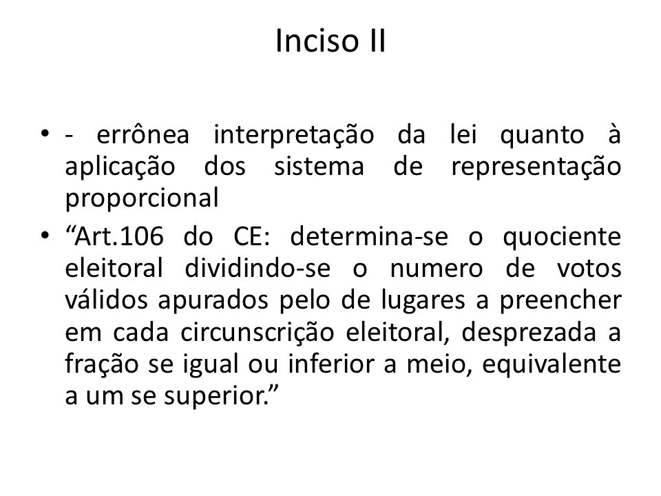 Inciso II - errônea interpretação da lei quanto à aplicação dos sistema de representação proporcional.