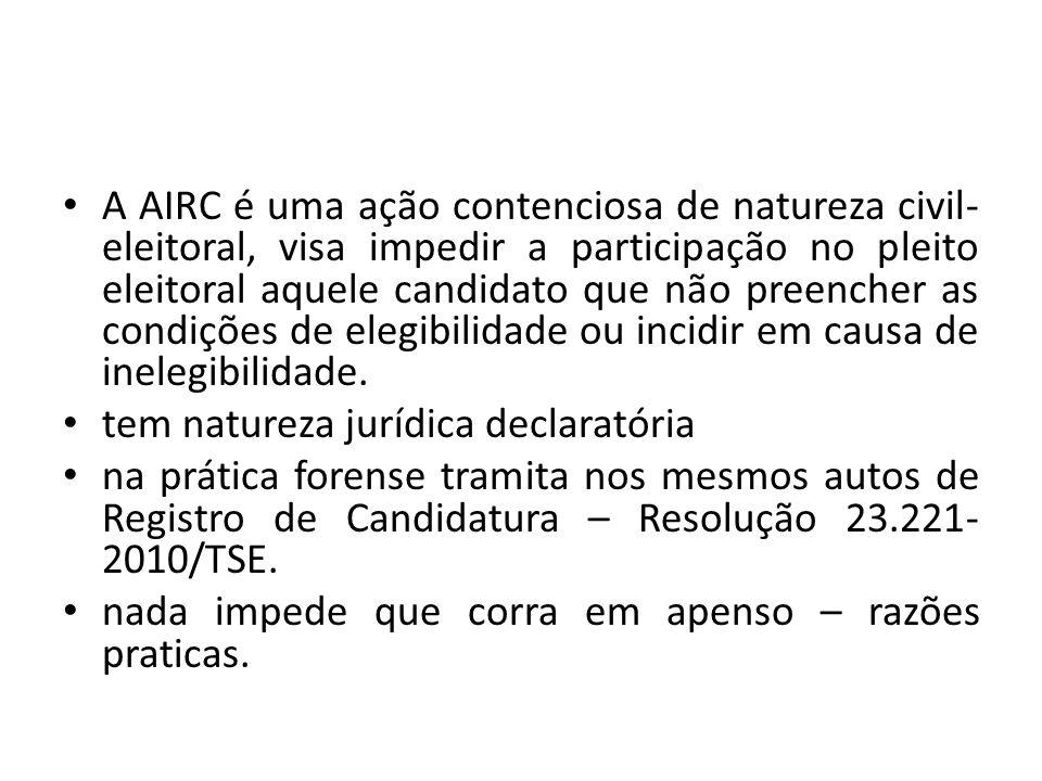 A AIRC é uma ação contenciosa de natureza civil-eleitoral, visa impedir a participação no pleito eleitoral aquele candidato que não preencher as condições de elegibilidade ou incidir em causa de inelegibilidade.