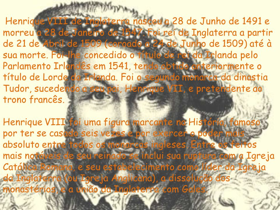 Henrique VIII de Inglaterra nasceu a 28 de Junho de 1491 e morreu a 28 de Janeiro de 1547.