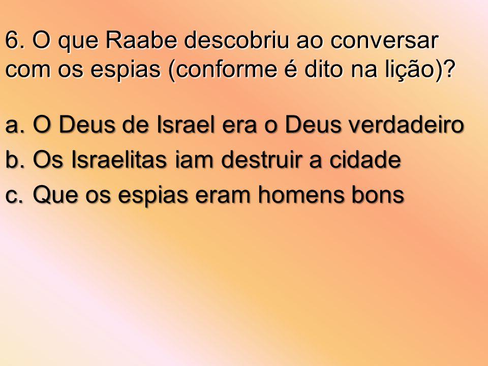 6. O que Raabe descobriu ao conversar com os espias (conforme é dito na lição)