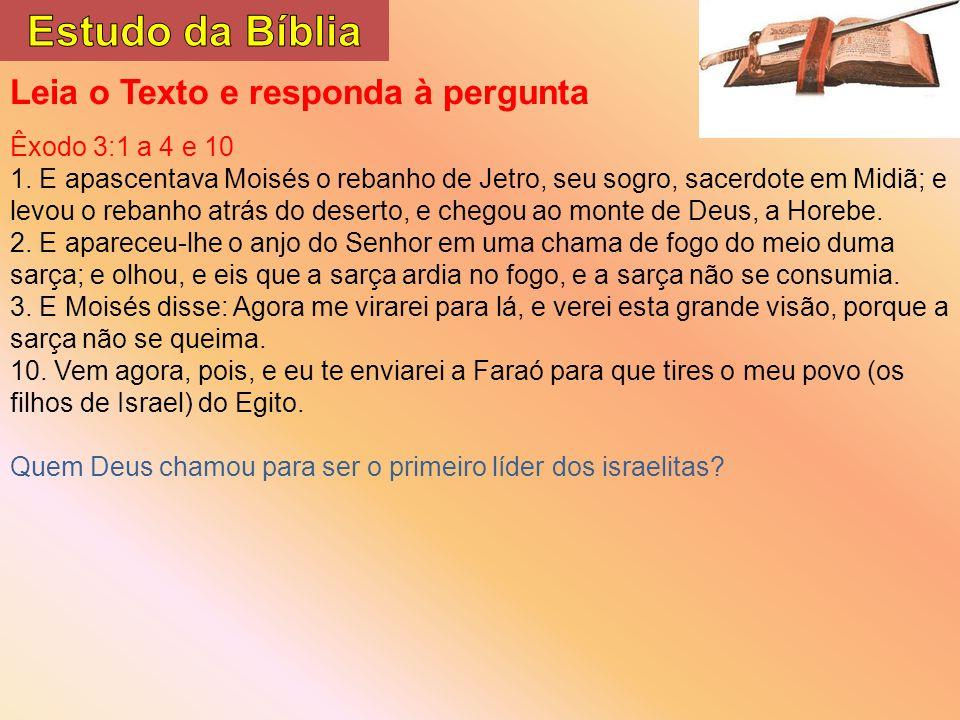 Estudo da Bíblia Leia o Texto e responda à pergunta Êxodo 3:1 a 4 e 10