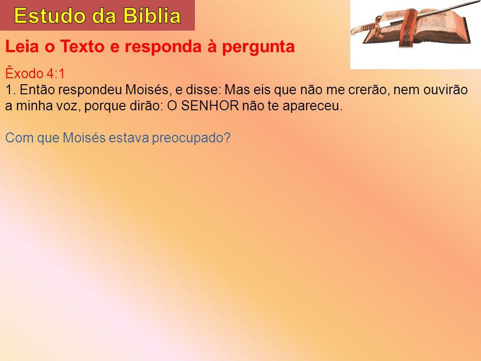 Estudo da Bíblia Leia o Texto e responda à pergunta Êxodo 4:1