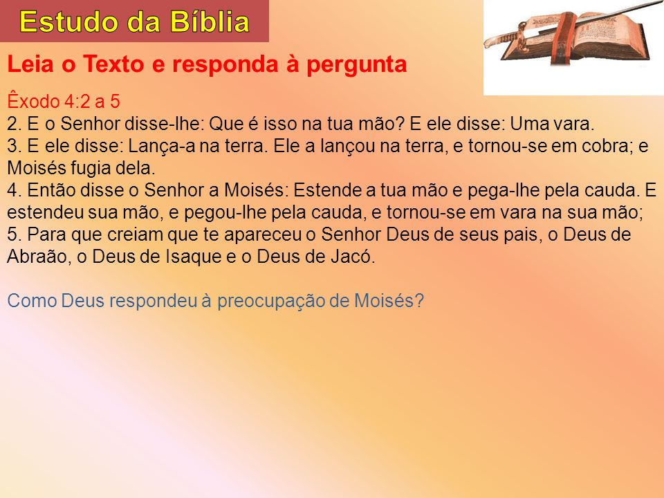 Estudo da Bíblia Leia o Texto e responda à pergunta Êxodo 4:2 a 5