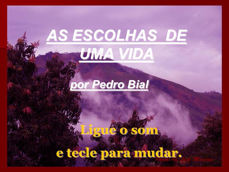 AS ESCOLHAS DE UMA VIDA por Pedro Bial Ligue o som e tecle para mudar.