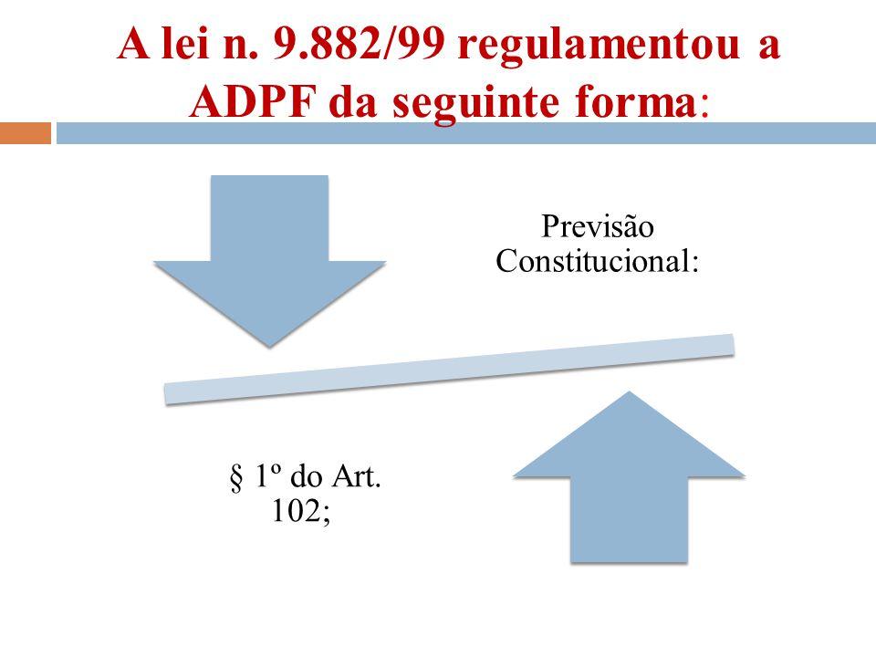 A lei n. 9.882/99 regulamentou a ADPF da seguinte forma: