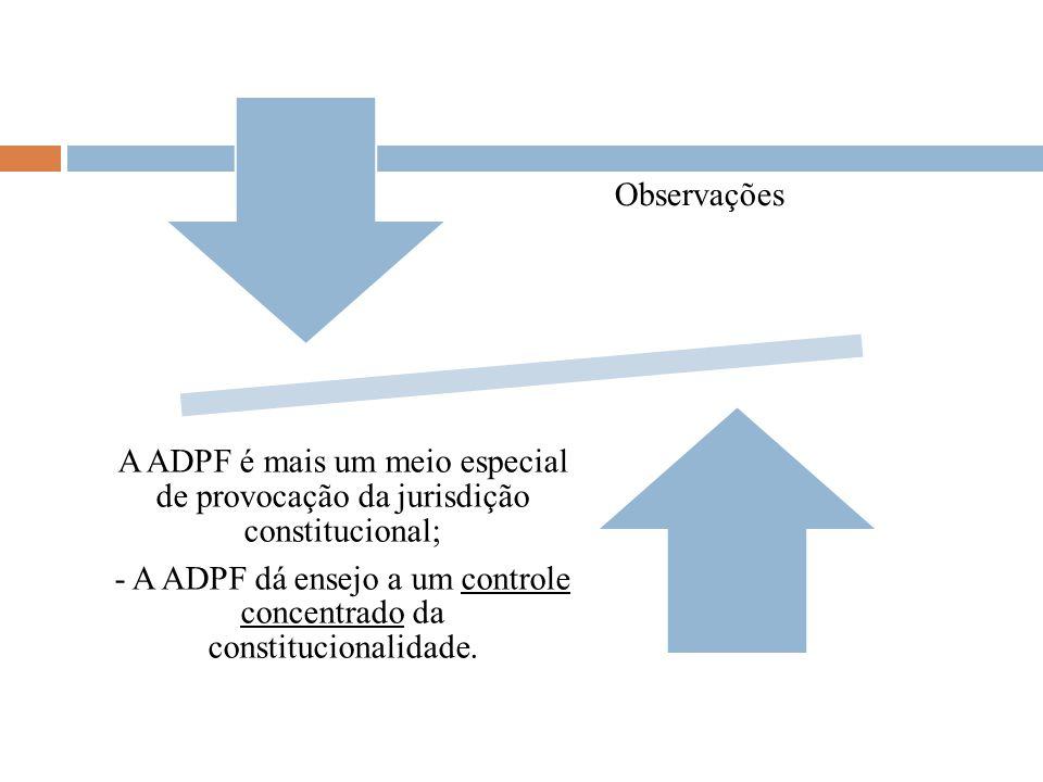 - A ADPF dá ensejo a um controle concentrado da constitucionalidade.