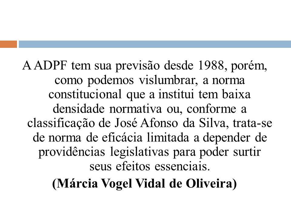 A ADPF tem sua previsão desde 1988, porém, como podemos vislumbrar, a norma constitucional que a institui tem baixa densidade normativa ou, conforme a classificação de José Afonso da Silva, trata-se de norma de eficácia limitada a depender de providências legislativas para poder surtir seus efeitos essenciais.