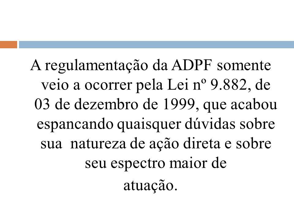 A regulamentação da ADPF somente veio a ocorrer pela Lei nº 9