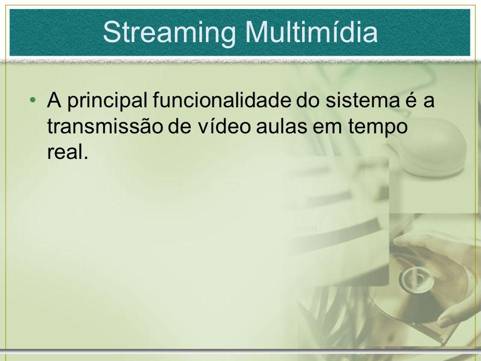 Streaming Multimídia A principal funcionalidade do sistema é a transmissão de vídeo aulas em tempo real.