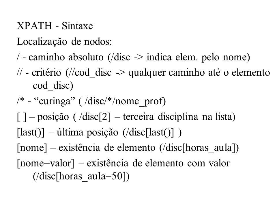 XPATH - Sintaxe Localização de nodos: / - caminho absoluto (/disc -> indica elem. pelo nome)