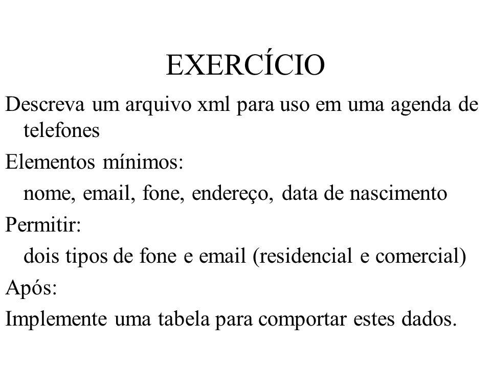 EXERCÍCIO Descreva um arquivo xml para uso em uma agenda de telefones