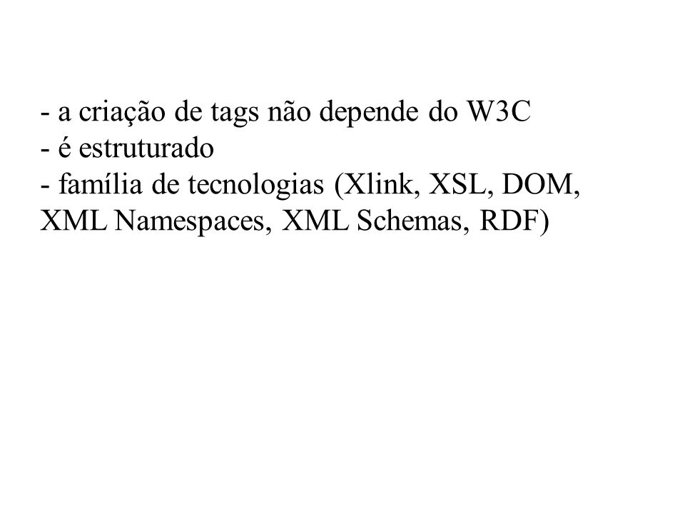 - a criação de tags não depende do W3C