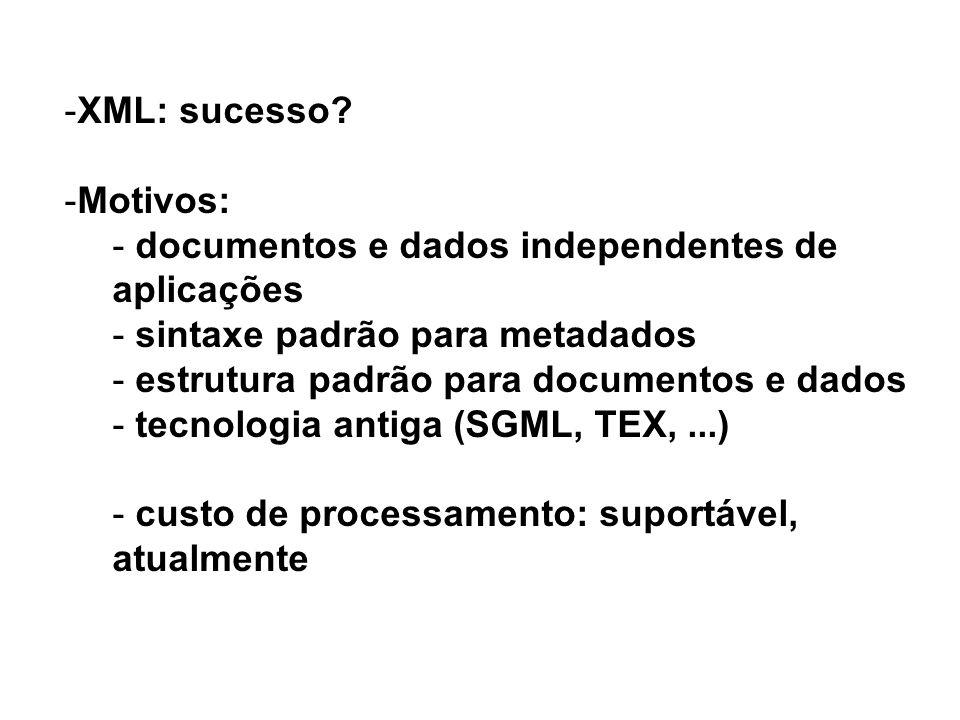 XML: sucesso Motivos: documentos e dados independentes de aplicações. sintaxe padrão para metadados.