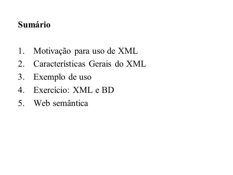 Sumário Motivação para uso de XML. Características Gerais do XML. Exemplo de uso. Exercício: XML e BD.