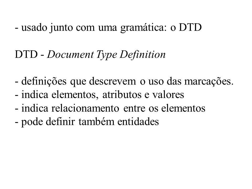 - usado junto com uma gramática: o DTD