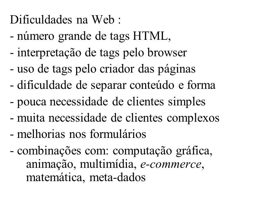 Dificuldades na Web : - número grande de tags HTML, - interpretação de tags pelo browser. - uso de tags pelo criador das páginas.