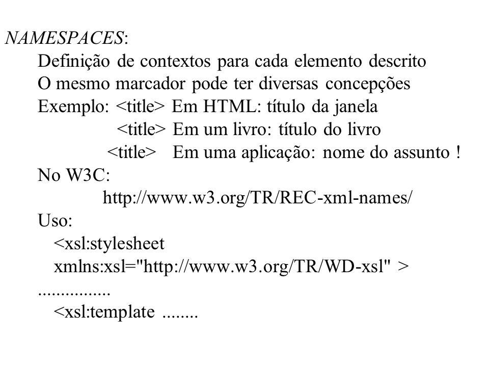 NAMESPACES: Definição de contextos para cada elemento descrito. O mesmo marcador pode ter diversas concepções.