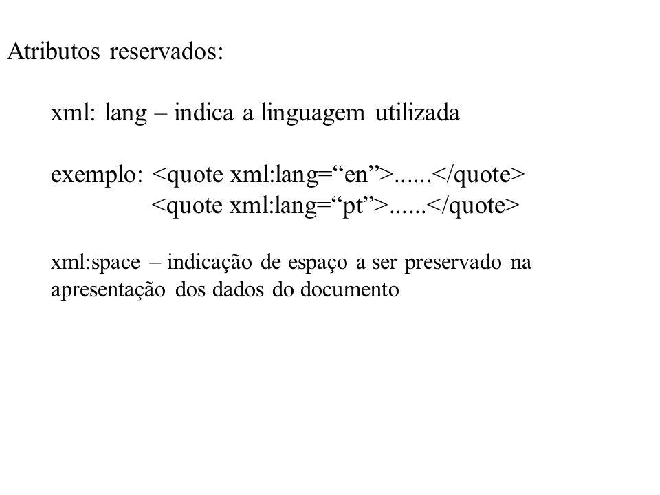 Atributos reservados: xml: lang – indica a linguagem utilizada