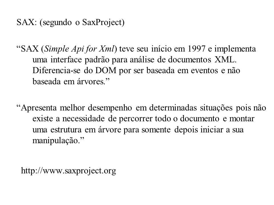 http://www.saxproject.org SAX: (segundo o SaxProject)