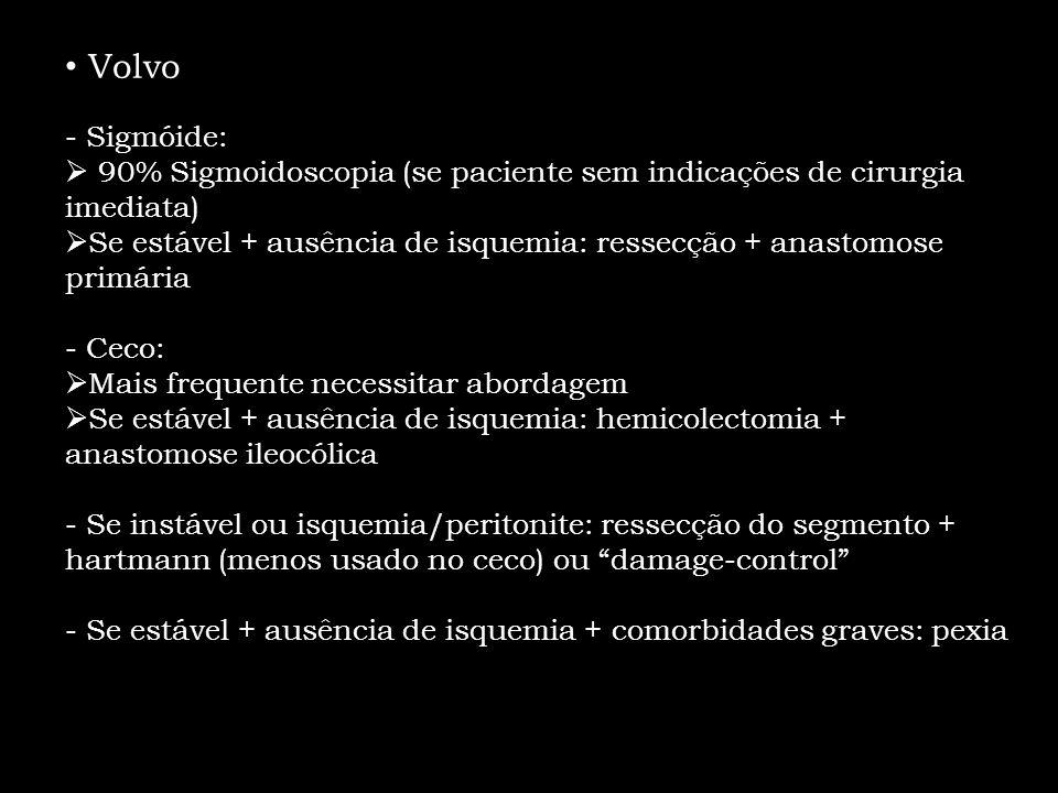 Volvo Sigmóide: 90% Sigmoidoscopia (se paciente sem indicações de cirurgia imediata)