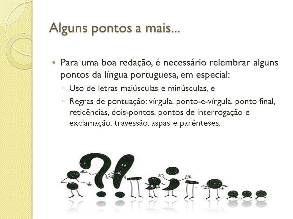 Alguns pontos a mais... Para uma boa redação, é necessário relembrar alguns pontos da língua portuguesa, em especial: