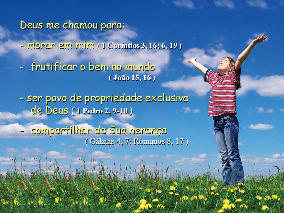 - morar em mim ( 1 Coríntios 3, 16; 6, 19 ) frutificar o bem no mundo