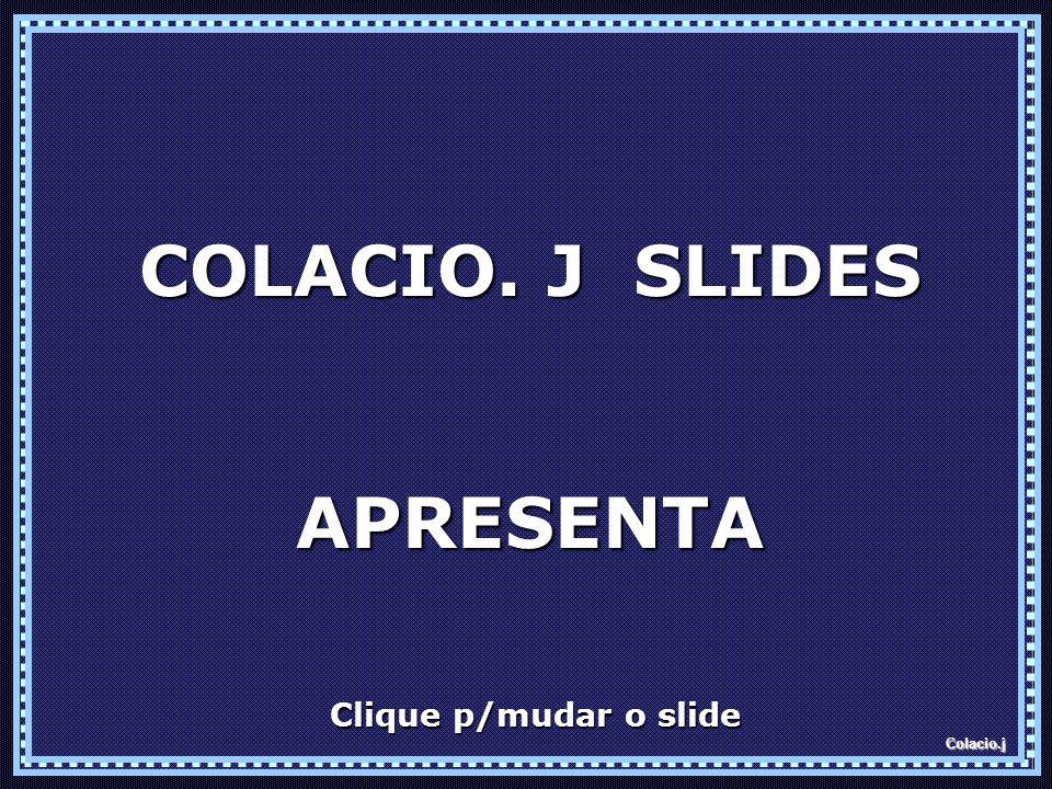 COLACIO. J SLIDES APRESENTA