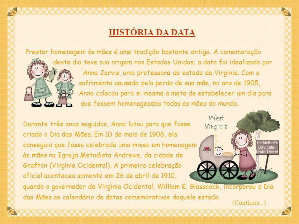 HISTÓRIA DA DATA Prestar homenagem às mães é uma tradição bastante antiga. A comemoração.
