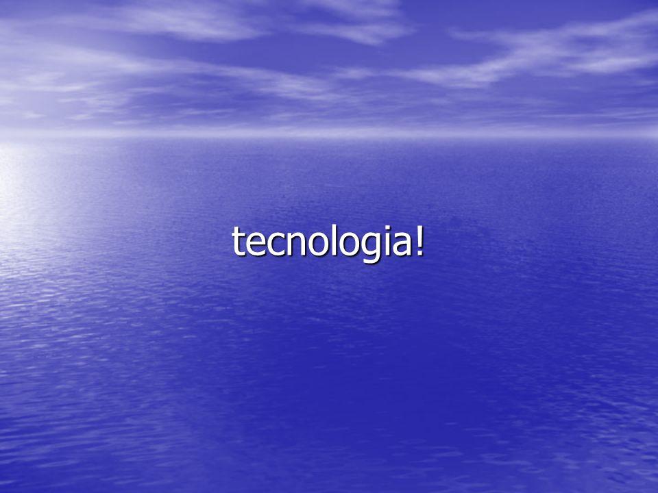 tecnologia!