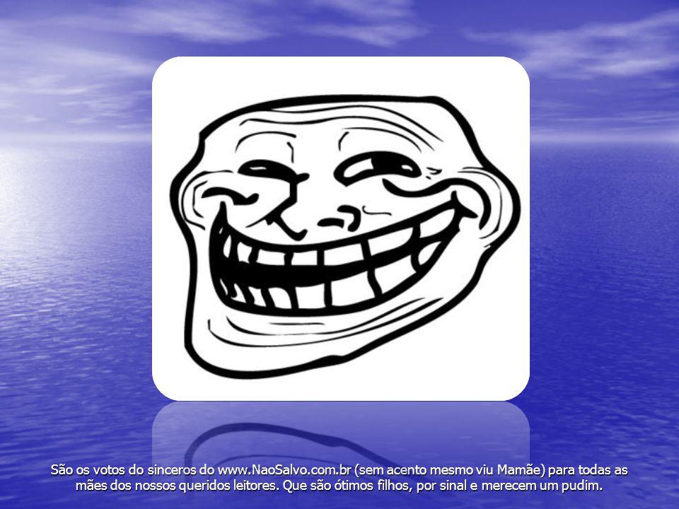 São os votos do sinceros do www. NaoSalvo. com