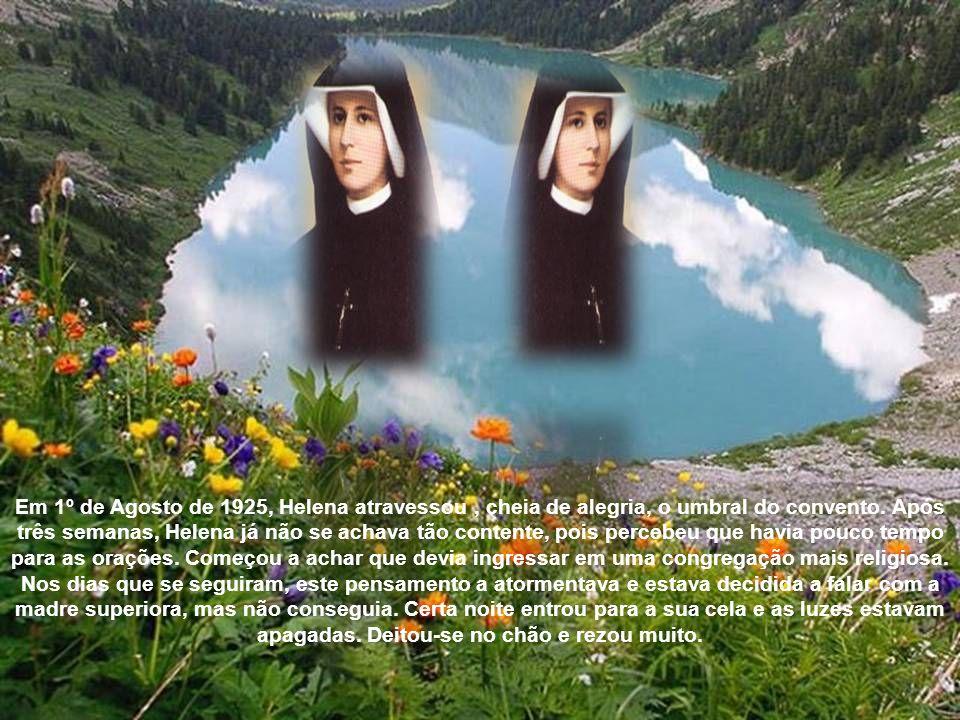 Em 1º de Agosto de 1925, Helena atravessou , cheia de alegria, o umbral do convento.