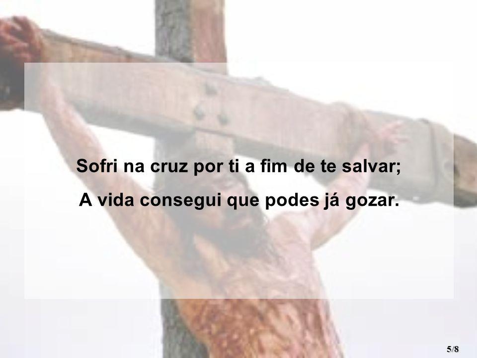 Sofri na cruz por ti a fim de te salvar;