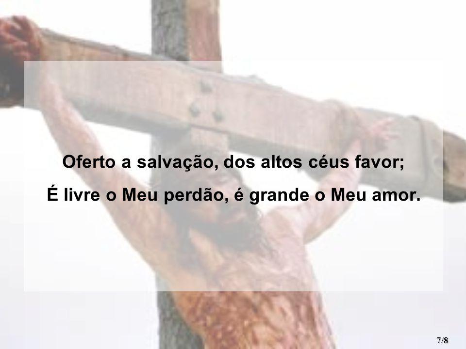 Oferto a salvação, dos altos céus favor;
