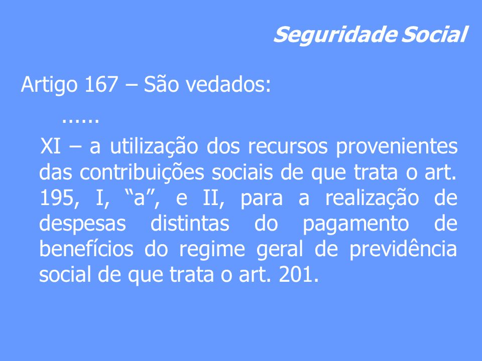 Seguridade Social Artigo 167 – São vedados: ......