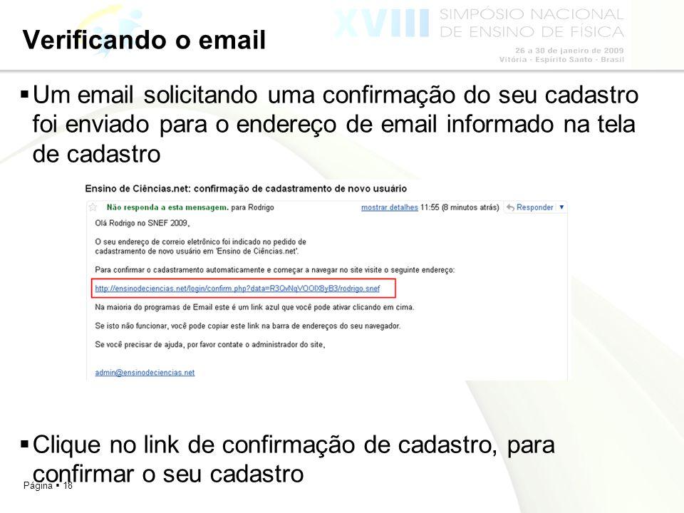 Verificando o email Um email solicitando uma confirmação do seu cadastro foi enviado para o endereço de email informado na tela de cadastro.